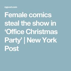 Female comics steal the show in 'Office Christmas Party' | New York Post