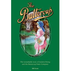 About The Buttercup: The remarkable story of Andrew Ewing and the Buttercup Dairy Company by Bill Scott - Freado