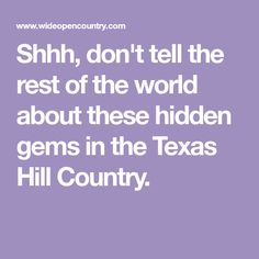 Shhh, don't tell the rest of the world about these hidden gems in the Texas Hill Country.