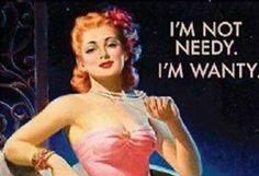 I'm not needy, I'm wanty