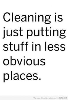 In my case, it's putting stuff in a bag which is then stuffed into my laundry room for months until I clean that room out.