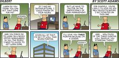 - Dilbert by Scott Adams. This is the definition of my engineer work life.