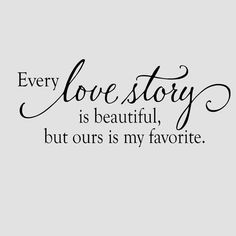 Wall Decal - Every love story is beautiful but ours is my favorite - anniversary wedding vinyl room decor