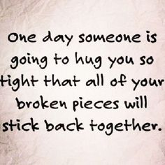 One day someone will hug you so tight. #Life #Quote