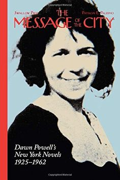Introducing The Message of the City Dawn Powells New York Novels 19251962. Buy Your Books Here and follow us for more updates!