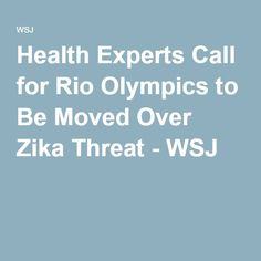 Health Experts Call for Rio Olympics to Be Moved Over Zika Threat - WSJ