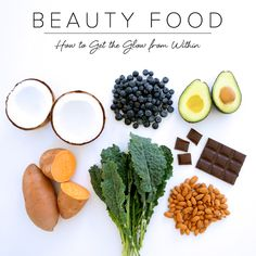 Top 9 Beauty Foods: How to Get the Glow From Within. These are like all my favorite things