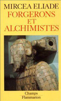 Forgerons et alchimistes (French Edition): Eliade Mircea: 9782080810120: Amazon.com: Books