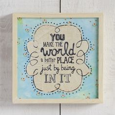 You make the world a better place just by being in it! <3
