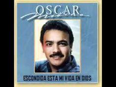 Oscar Medina-Escondida Esta Mi Vida En Dios (+lista de reproducción)