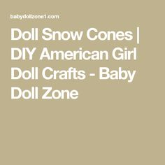 Doll Snow Cones | DIY American Girl Doll Crafts - Baby Doll Zone