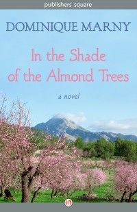 In the Shade of the Almond Trees: review copy available, sign up today to get it for #free set in #France! http://francebooktours.com/2015/08/07/dominique-marny-on-tour-in-the-shade-of-the-almond-trees/