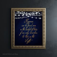 Happiness can be found even in the darkest of times, if one only remembers to turn on the light. - Albus Dumbledore quote made with shiny metallic foils! SIZE: 8x10 centered on 8.5x11 paper Each print is handmade in my studio using a process where specialized metallic foils are fused to