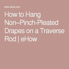 How to Hang Non–Pinch-Pleated Drapes on a Traverse Rod   eHow
