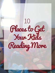 10 Places to Get Your Kids Reading More including letting them take books outside on the trampoline, or in a blanket fort.