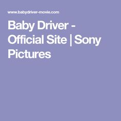 Baby Driver - Official Site   Sony Pictures