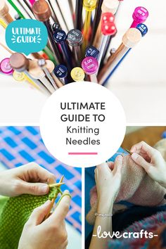 Not sure what needles to use for your project? This ultimate guide has everything you need to get up to speed on all your knitting needles!