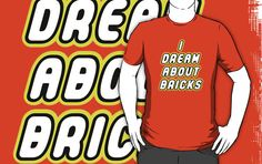 """""""I DREAM ABOUT BRICKS by Customize My Minifig"""" T-Shirts & Hoodies by ChilleeW   Redbubble"""