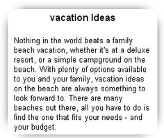 vacation Ideas Nothing in the world beats a family beach vacation, whether it's at a deluxe resort, or a simple campground on the beach.
