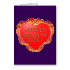 Don't Go Bacon My Heart - Greeting Card. One for the bacon lover and incurable romantic. http://www.zazzle.com/dont_go_bacon_my_heart_greeting_card-137833706052959619 #bacon #GreetingCard #cards #humor #humour #relationships