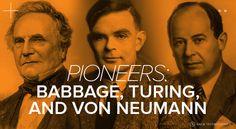 Computing Pioneers: Babbage, Turing and Von Neumann