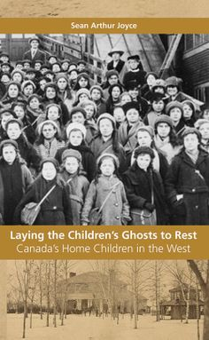 Laying the Children's Ghosts to Rest: Canada's Home Children in the West by Sean Arthur Joyce