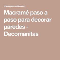 Macramé paso a  paso para decorar paredes - Decomanitas Macrame, Crochet, Amor, Decorate Walls, Blinds, Vintage Decor, Creativity, Crocheting, Manualidades