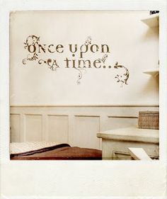 once upon a time... This would be cute vinyl lettering next to or above a bookshelf with castle-themed books and fairytales.