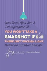 You know you're a photographer if you won't take a snapshot if there isn't enough light. Better no pic than bad pic. Passion Photography, Photography 101, Photography Business, Photography Quotes Funny, Photographer Quotes, Bad Pic, Photoshop Fail, Snap Quotes, Photo Quotes