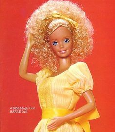 Magic Curl Barbie - I had her and I curled her hair and then lost the solution to straighten it again.  She's in my room. I'll have to post a picture of what she looks like all these years later.