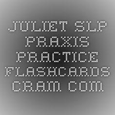 Juliet SLP Praxis Practice Flashcards - Cram.com