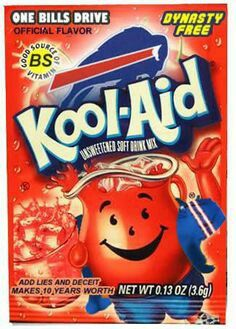 Don't drink the Buffalo Bills Kool-Aid, whatever you do!!  Unfortunately, the news & sports media here in Rochester, NY have drank so much of this Kool-Aid that it's poisoned their minds, even more since Rex Ryan became the Head Coach!!!!