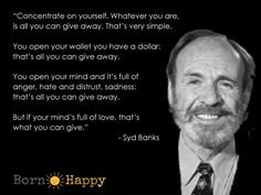 Happiness quote  http://www.bornhappy.co/  Syd Banks, three principles, love, happiness