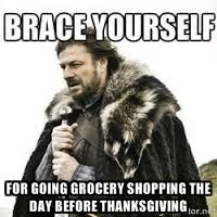 For going grocery shopping the day before Thanksgiving   meme Brace yourself