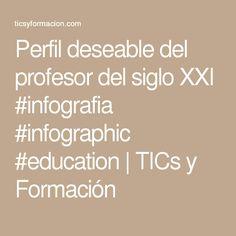 Perfil deseable del profesor del siglo XXI #infografia #infographic #education   TICs y Formación