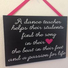 Dance Teacher Quote Sign with Vinyl Text by signedwithlove Dance Teacher Quotes, Dance Teacher Gifts, Dance Quotes, Teacher Appreciation Gifts, Ballet Quotes, Dance Recital, Dance Moms, Dance Team Gifts, Dance Crafts
