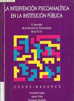 La intervención psicoanalítica en la institución pública / IV Jornadas de la Sección de Psicoanálisis de la A.E.N., Barcelona, marzo 1994 ; coordinadores, Armando Ingala ... [et al.]
