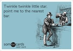 Twinkle twinkle little star, point me to the nearest bar. | Cry For Help Ecard | someecards.com