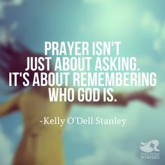 Prayer isn't just about asking. It's about remembering who God is.