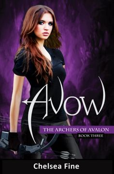 Avow (The Archers of Avalon, #3) by Chelsea Fine This book would make an awesome movie.
