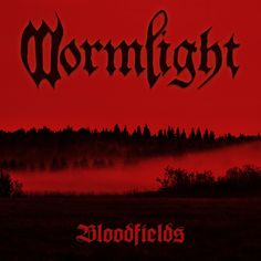 Wormlight - Bloodfields - 2016. EP and Newsflash.