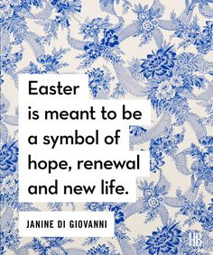 """JANINE DI GIOVANNI – """"Easter is meant to be a symbol of hope, renewal and new life."""" Click through for more easter quotes."""