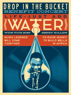 Shepard Fairey designed the poster for Drop In The Bucket benefit concert | Drop in the Bucket, a Uganda based NGO that is building water wells and sanitation systems in sub-Saharan Africa so that children have access to drinking water – a basic human need – in order to survive, be able to attend school and have water for uses that many of us take for granted. http://www.dropinthebucket.org/.