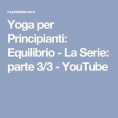 Yoga per Principianti: Equilibrio - La Serie: parte 3/3 - YouTube