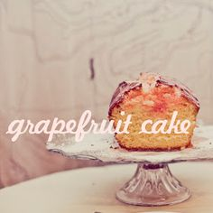Vim and Verve: grapefruit cake: winter's delight