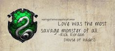Slytherin: Love was the most savage monster of all