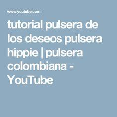 tutorial pulsera de los deseos pulsera hippie | pulsera colombiana - YouTube