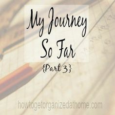 My Journey So Far Part 3 - How To Get Organized At Home