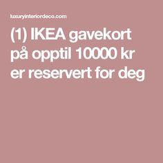 (1) IKEA gavekort på opptil 10000 kr er reservert for deg