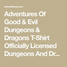 Adventures Of Good & Evil Dungeons & Dragons T-Shirt Officially Licensed Dungeons And Dragons Men's T-shirt - Big and Tall Sizes Available Holiday List, Good And Evil, Dungeons And Dragons, Adventure, Feelings, Big, T Shirt, Supreme T Shirt, Tee Shirt
